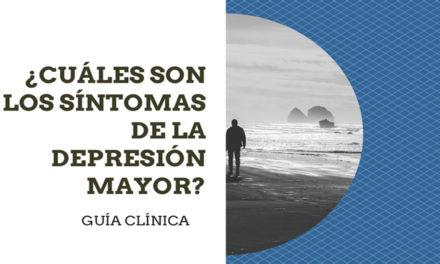 ¿Cuáles son los síntomas de la depresión Mayor? Guía Clínica