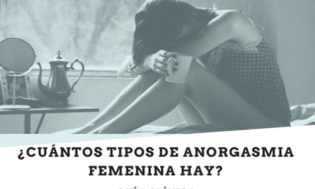 ¿Cuántos tipos de Anorgasmia Femenina hay? Guía Clínica