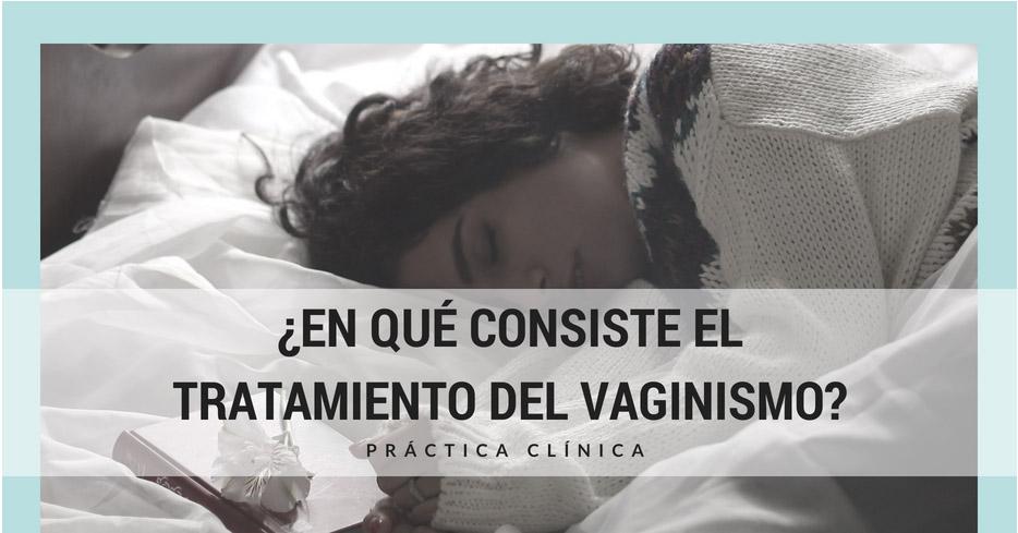 ¿En qué consiste el Tratamiento del vaginismo?. Práctica Clínica