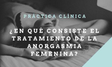 ¿En qué consiste el Tratamiento de la Anorgasmia femenina? Práctica Clínica