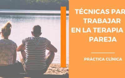Técnicas para trabajar en la terapia de pareja. Práctica Clínica