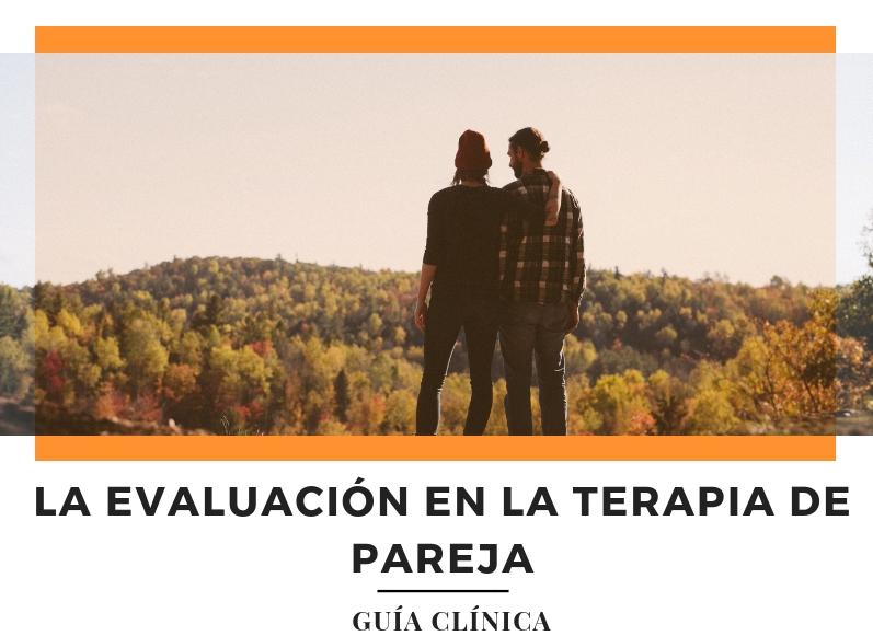 La Evaluación en la terapia de pareja. Guía Clínica