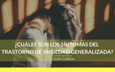 ¿Cuáles son los síntomas del Trastorno de Ansiedad Generalizada?. Guía Clínica