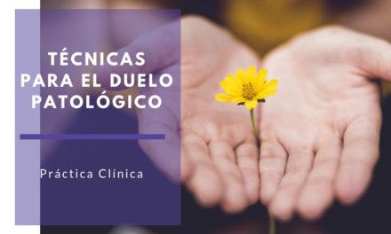 Técnicas para el duelo patológico. Guía Clínica
