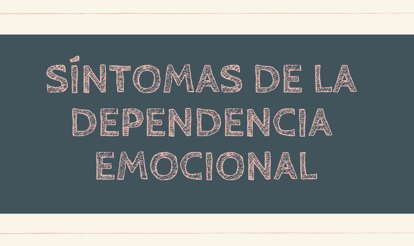 ¿Cuáles son los síntomas de la dependencia emocional?