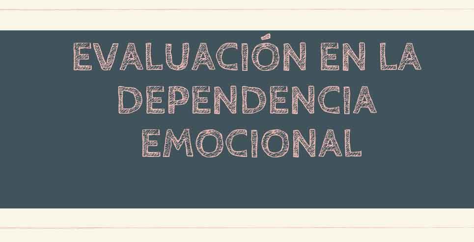 Evaluación en la dependencia emocional