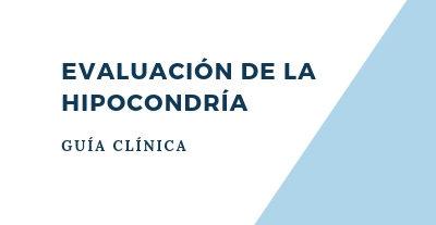 Evaluación de la hipocondría. Guía Clínica