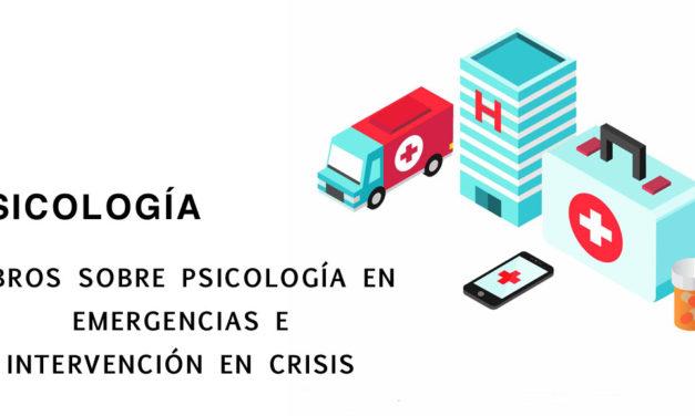 Libros sobre Psicología en Emergencias e Intervención en Crisis