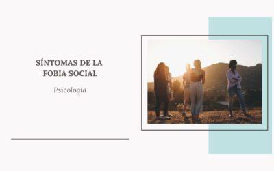 ¿Cuáles son los síntomas de la Fobia social? / Psicología